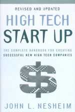 High Tech Start Up, Revised And Updated : The Complete Handbook For Creating Successful New High Tech Companies - John L. Nesheim