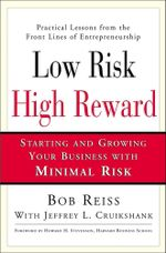 Low Risk, High Reward : Starting and Growing Your Own Business with Minimal Risk - Bob Reiss