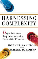 Harnessing Complexity : Organizational Implications of a Scientific Frontier - Michael D Cohen