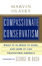 Compassionate Conservatism : What It Is, What It Does, and How It Can Transform America - Marvin Olasky
