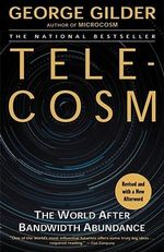 Telecosm : The World After Bandwidth Abundance - George F. Gilder