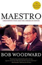 Maestro : Greenspan's Fed and the American Boom - Bob Woodward