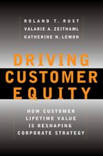 Driving Customer Equity : How Customer Lifetime Value Is Reshaping Corporate Strategy - Valarie A. Zeithaml