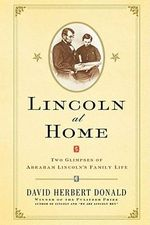 Lincoln at Home : Two Glimpses of Abraham Lincoln's Family Life - David Herbert Donald
