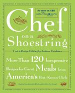 Chef on a Shoestring : More Than 120 Inexpensive Recipes for Great Meals from America's Best-Known Chefs - Andrew Friedman