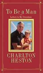 To Be a Man : Letters to My Grandson - Charlton Heston
