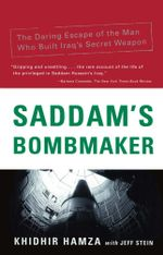 Saddam's Bombmaker : The Terrifiying Inside Story of the Iraqi Nuclear and Biological Weapons - Jeff Stein