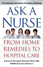 Ask a Nurse : From Home Remedies to Hospital Care - Amer Assoc of Colleges of Nurs