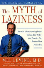 Myth of Laziness : America's Top Learning Expert Shows How Kids--and Parents--Can Become More Productive - Mel Levine