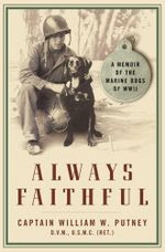 Always Faithful : A Memoir of the Marine Dogs of WWII - William W. Putney