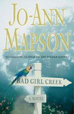 Bad Girl Creek : A Novel - Jo-Ann Mapson