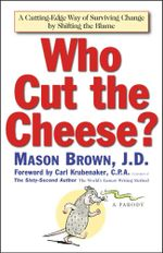 Who Cut The Cheese? : A Cutting Edge Way of Surviving Change by Shifting the Blame - Mason Brown