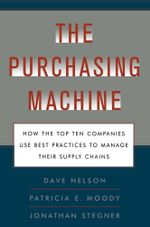 The Purchasing Machine : How the Top Ten Companies Use Best Practices to Manage Their Supply Chains - R. David Nelson