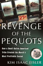 Revenge of the Pequots : How a Small Native-American Tribe Created the World's Most Profitable Casino - Kim Isaac Eisler