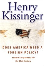 Does America Need a Foreign Policy? : Toward a New Diplomacy for the 21st Century - Henry Kissinger