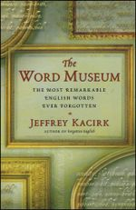 The Word Museum : The Most Remarkable English Words Ever Forgotten - Jeffrey Kacirk