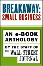 Breakaway: Small Business : An e-book Anthology - The Staff of the Wall Street Journal