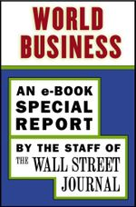 World Business : An e-Book Special Report - The Staff of the Wall Street Journal
