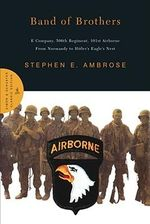 Band of Brothers : E Company, 506th Regiment, 101st Airborne from Normandy to Hitler's Eagle's Nest - Stephen E. Ambrose
