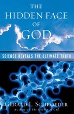 The Hidden Face of God : How Science Reveals the Ultimate Truth - Gerald L. Schroeder