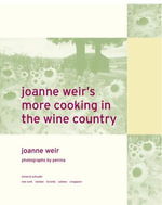 Joanne Weir's More Cooking in the Wine Country : 100 New Recipes for Living and Entertaining - Joanne Weir