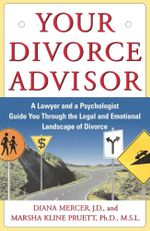 Your Divorce Advisor : A Lawyer and a Psychologist Guide You Through the Legal and Emotional Landscape of Divorce - Diana Mercer