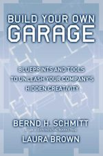 Build Your Own Garage : Blueprints and Tools to Unleash Your Company's Hidden Creativity - Bernd H. Schmitt