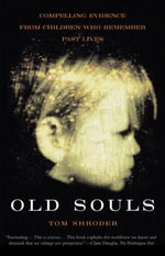 Old Souls : Compelling Evidence from Children Who Remember Past Lives - Thomas Shroder