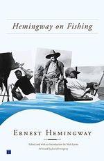 Hemingway on Fishing - Hemingway
