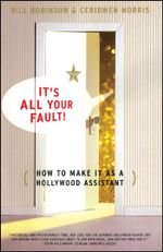 It's All Your Fault : How To Make It as a Hollywood Assistant - Bill Robinson