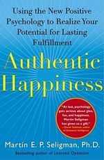 Authentic Happiness : Using the New Positive Psychology to Realize Your Potential for Lasting Fulfillment - Seligman Martin