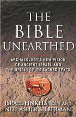 The Bible Unearthed : Archaeology's New Vision of Ancient Isreal and the Origin of Sacred Texts - Israel Finkelstein