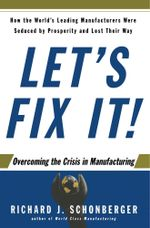 Let's Fix It! : Overcoming the Crisis in Manufacturing - Richard J. Schonberger