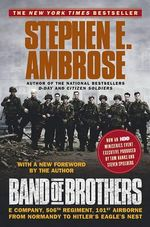 Band of Brothers Us Tie in : E Company, 506th Regiment, 101st Airborne : from Normandy to Hitler's Eagle's Nest - Ambrose