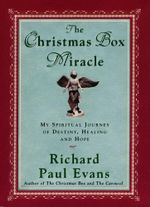 The Christmas Box Miracle : My Spiritual Journey of Destiny, Healing and Hope - Richard Paul Evans