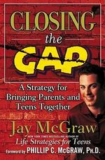 Closing the Gap : A Strategy for Bringing Parents and Teens Together - Jay McGraw