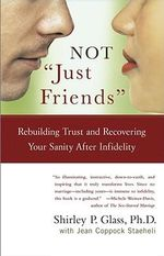 Not 'Just Friends' : Rebuilding Trust and Recovering Your Sanity After Infidelity - Shirley Glass