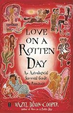 Love on a Rotten Day : An Astrological Survival Guide to Romance - Hazel Dixon-Cooper