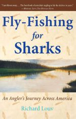 Fly-Fishing for Sharks : An American Journey - Richard Louv