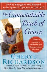Unmistakable Touch of Grace Tp : How to Recognize and Respond to the Spiritual Signposts in Your Life - Cheryl Richardson