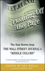 Floating Off the Page : The Best Stories from the Wall Street Journal's Middle Column - Michael Lewis