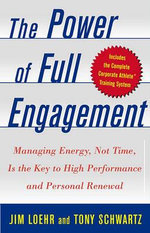 The Power of Full Engagement : Managing Energy Not Time is the key to High Perform and Personal Renewal - Jim Loehr