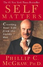 Self Matters : Creating Your Life from the Inside Out - Mcgraw
