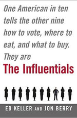 Influentials : One American in Ten Tells the Other Nine How to Vote, Where to Eat, and What to Buy - Keller Edward & Berry Jonathan