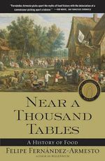 Near a Thousand Tables : A History of Food - Felipe Fernandez-Armesto