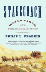 Stagecoach : Wells Fargo and the American West - Philip L. Fradkin