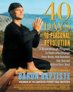 40 Days to Personal Revolution : A Breakthrough Program to Radically Change Your Body and Awaken the Sacred Within Your Soul - Baron Baptiste