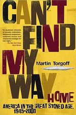 Can't Find My Way Home : America in the Great Stoned Age, 1945-2000 :  America in the Great Stoned Age, 1945-2000 - Martin Torgoff