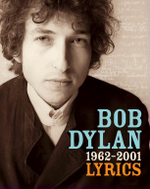 Bob Dylan: Lyrics - 1962-2001 :  1962 and 2001 - Bob Dylan