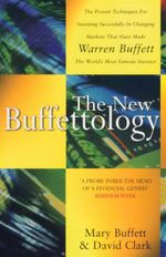 The New Buffettology : The Proven Techniques For Investing Successfully in Changing Markets That Have Made Warren Buffet the World's Most Famous Investor - Mary Buffett